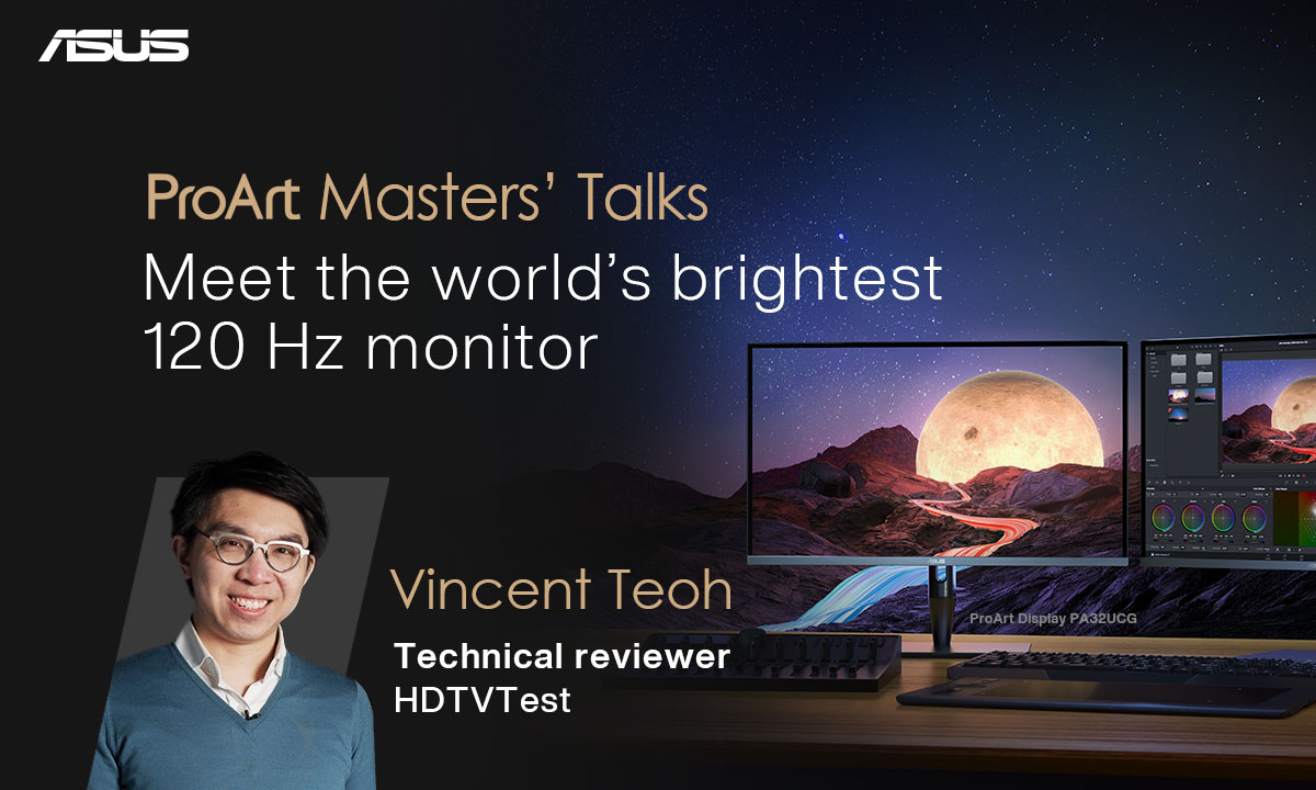 ProArt Masters' Talks: Meet the world's brightest 120 Hz monitor. Speaker: Vincent Teoh, Technical reviewer, HDTVTest