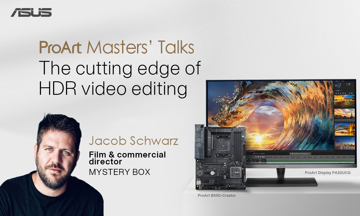 ProArt Masters' Talks: The cutting edge of HDR video editing. Speaker: Jacob Schwarz, Film & commercial director, MYSTERY BOX