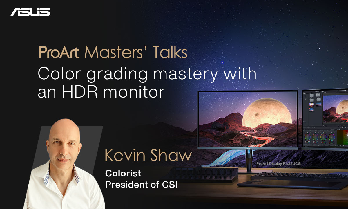 ProArt Masters' Talks: Color grading mastery with an HDR monitor. Speaker: Kevin Shaw, Colorist, President of CSI
